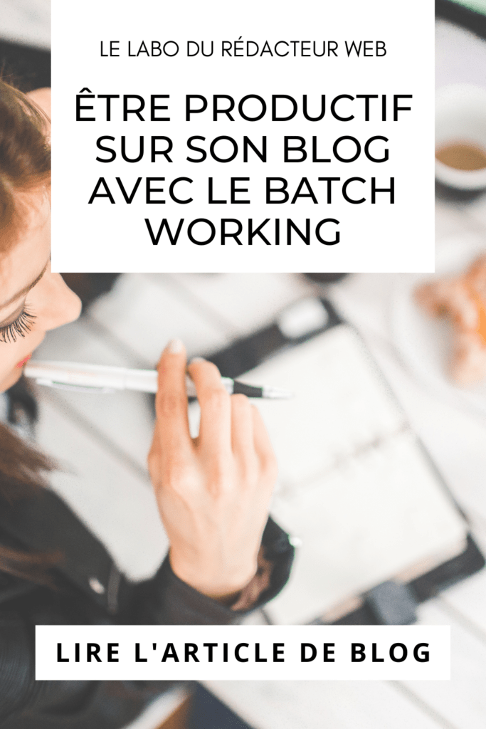 etre productif pour rediger ses articles de blog avec le batch working